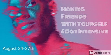 August Teen 4 Day Intensive - Making Friends with Yourself tickets