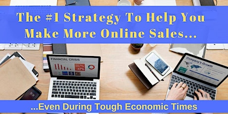 The #1 Strategy To Help You Make More Online Sales...Even During Tough Economic Times tickets
