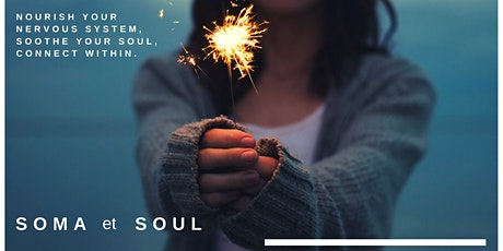 SOMA et SOUL: Nourish Your Nervous System, Soothe Your Soul, Connect Within. tickets