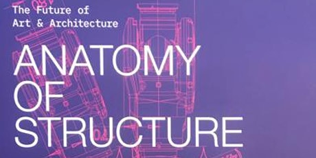 Anatomy of Structure - The Future of Art and Architecture tickets