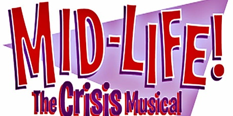"""""""Mid-Life! The Crisis Musical"""" tickets"""