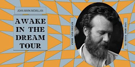 "John Mark McMillan ""Awake In The Dream"" Tour tickets"
