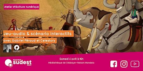 Atelier d'écriture de scénarios interactifs avec Gabriel Féraud et Celestory billets