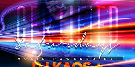 Certified Saturdays w  DJ KAOS, DJ MAGIC KENNY + OPEN BAR tickets