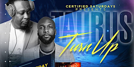 Certified Saturdays: TAURUS TURNUP | EVERYONE FREE + OPEN BAR tickets