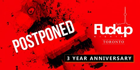[Postponed - Date TBD ] Fuckup Nights Toronto 3 Year Anniversary  tickets