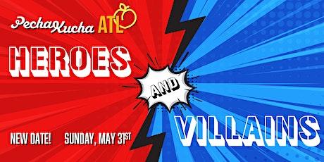 PechaKucha ATL Vol. 43: Heroes and Villains - New Date! May 31st tickets