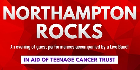 Northampton Rocks 2020 - In aid of Teenage Cancer Trust tickets