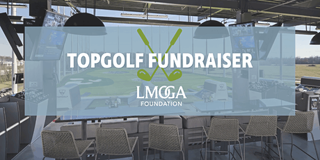 2020 LMOGA Foundation Topgolf Fundraiser tickets