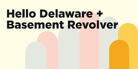 Hello Delaware + Basement Revolver tickets