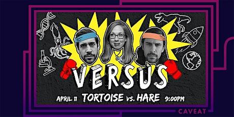 POSTPONED: VERSUS: Tortoise vs. Hare tickets