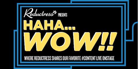 Reductress Presents: Haha...Wow!