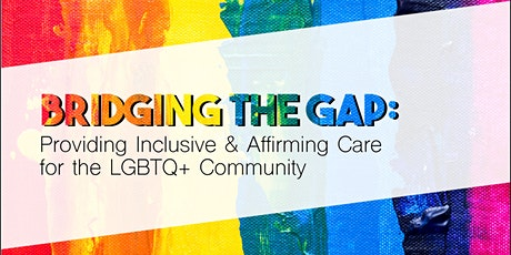 Bridging the Gap: Inclusive & Affirming Care for the LGBTQ+ Community tickets