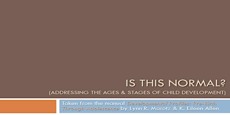 Is This Normal? (Addressing the Ages and Stages of Child Development from ages 0 - 19) tickets