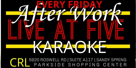 AFTER WORK ..... LIVE AT FIVE ....KARAOKE with DJ ROYALTY. tickets