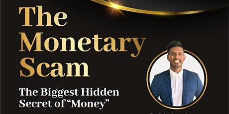 "The Monetary Scam (The Biggest Hidden Secret of ""MONEY"") tickets"