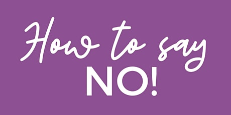 Empowering Events: How To Say NO! tickets