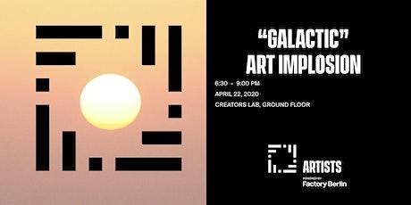 """GALACTIC"" -  Art Implosion Tickets"