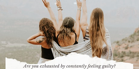 Are you exhausted by constantly feeling GUILTY? tickets