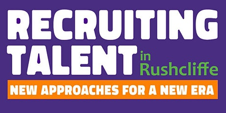 RECRUITING TALENT in Nottinghamshire - Rushcliffe 21/4/21 tickets