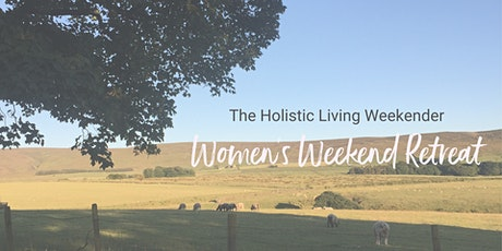 The Holistic Living Weekender: Womens' Weekend Retreat tickets