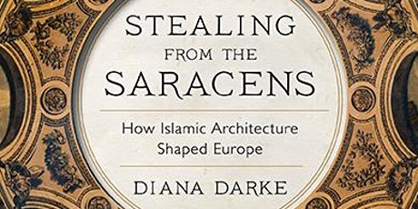 Stealing from the Saracens: How Islamic Architecture Shaped Europe tickets