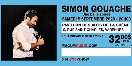 Simon Gouache : Offre 2 de 3. Show du 05 sept. 2020, 20h à Varennes billets