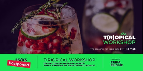 POSTPONED|Digital Death, Assets and Legacy|	  T(r)opical Workshop tickets