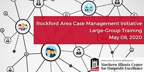 Rockford Area Case Management Initiative (RACMI) Large-Group Training 05.08.2020 tickets