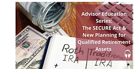 Advisor Education Series: The SECURE Act and New Planning for QRP's tickets