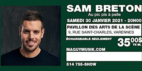 Sam Breton : Ce Show du  30 janvier 2021 sera remis. Date a venir... tickets