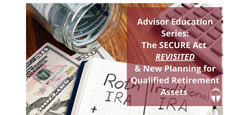 Advisor Education Series: The SECURE Act REVISITED and Planning for QRP's tickets