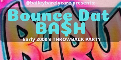 BOUNCE DAT BA$H - Early 2000's Throwback Party  tickets