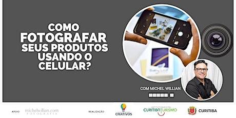Como fotografar seus produtos usando celular? ingressos