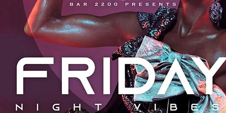 Friday Night Vibes at BAR 2200 | Free Entry All Night | Sounds By Go DJ HiC tickets