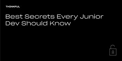 Thinkful Speaker Series || Secrets Every Junior Developer Should Know
