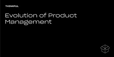 Thinkful Speaker Series || Evolution Of Product Management