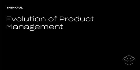 Thinkful Speaker Series || Evolution Of Product Management tickets