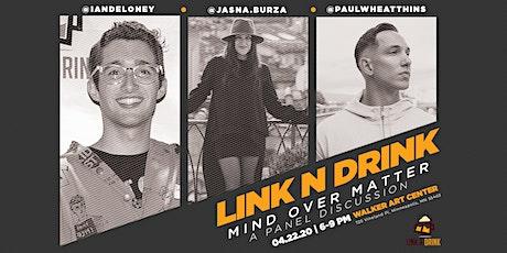 LINK N DRINK 008: MIND OVER MATTER tickets