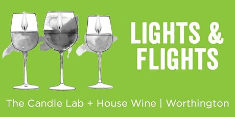 Worthington Lights & Flights with The Candle Lab and House Wine tickets