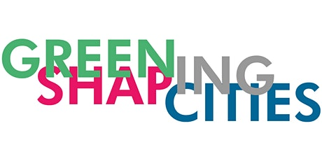 Greening Cities - Shaping Cities biglietti