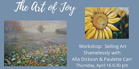 Art of Joy Workshop - Selling Your Art Shamelessly tickets