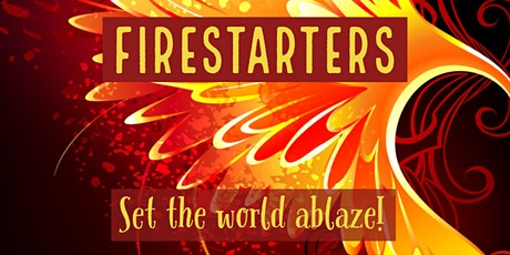 Firestarters Unite! Topic: TBD tickets