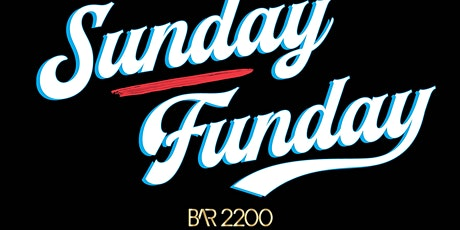 SUNDAY FUNDAY AT BAR 2200 tickets