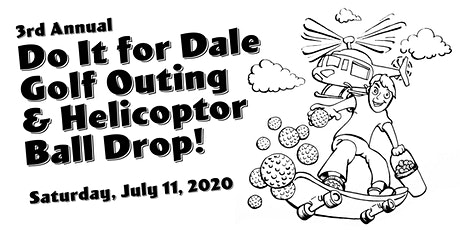 3rd Annual Do It For Dale Golf Outing & Helicopter Ball Drop tickets