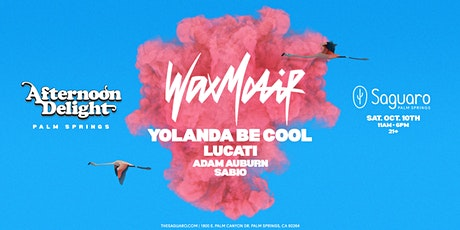 Afternoon Delight Palm Springs ft. Wax Motif + Yolanda Be Cool +  Lucati tickets