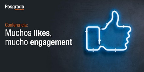 Conferencia: Muchos likes, mucho engagement boletos