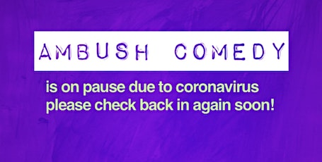 Ambush Comedy: ON PAUSE due to Coronavirus--stay safe!  tickets