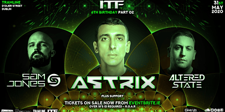 ITF 6th Birthday Pt 02 with Astrix, Sam Jones, Altered State plus Support tickets