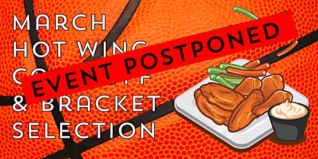POSTPONED -- March Hot Wing Madness and Bracket Selection tickets
